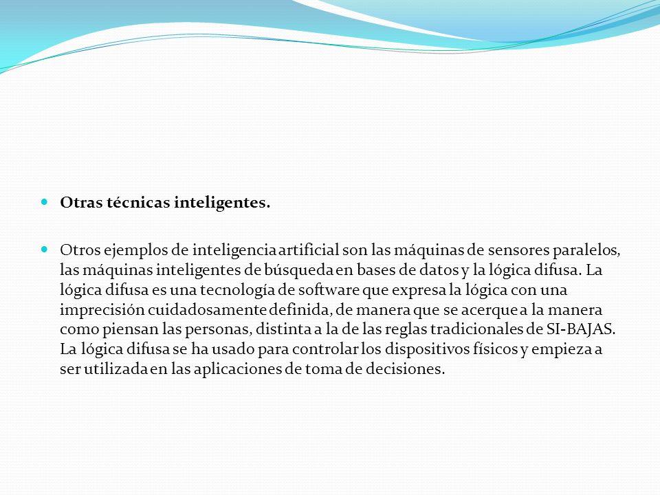 Otras técnicas inteligentes. Otros ejemplos de inteligencia artificial son las máquinas de sensores paralelos, las máquinas inteligentes de búsqueda e