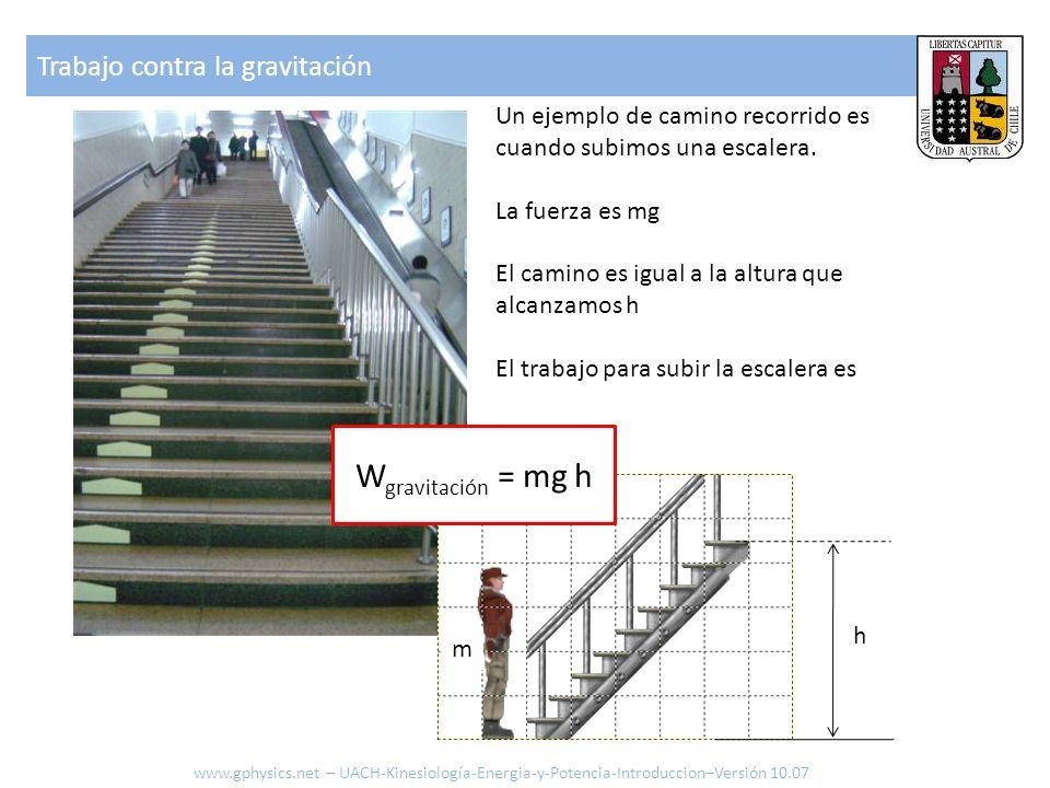 Un ejemplo de camino recorrido es cuando subimos una escalera. La fuerza es mg El camino es igual a la altura que alcanzamos h El trabajo para subir l