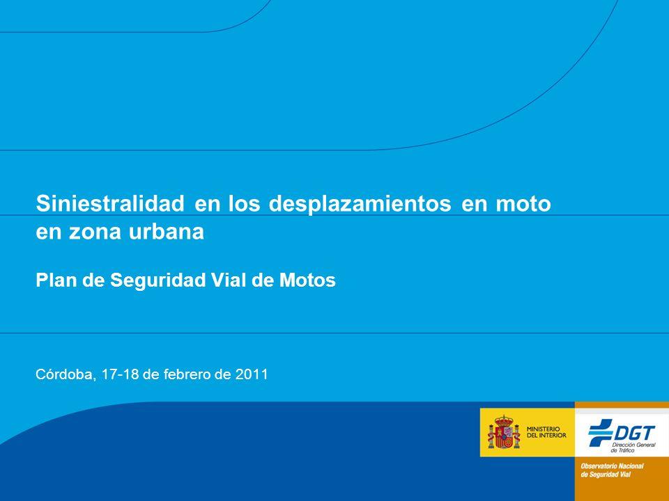 Siniestralidad en los desplazamientos en moto en zona urbana Plan de Seguridad Vial de Motos Córdoba, 17-18 de febrero de 2011