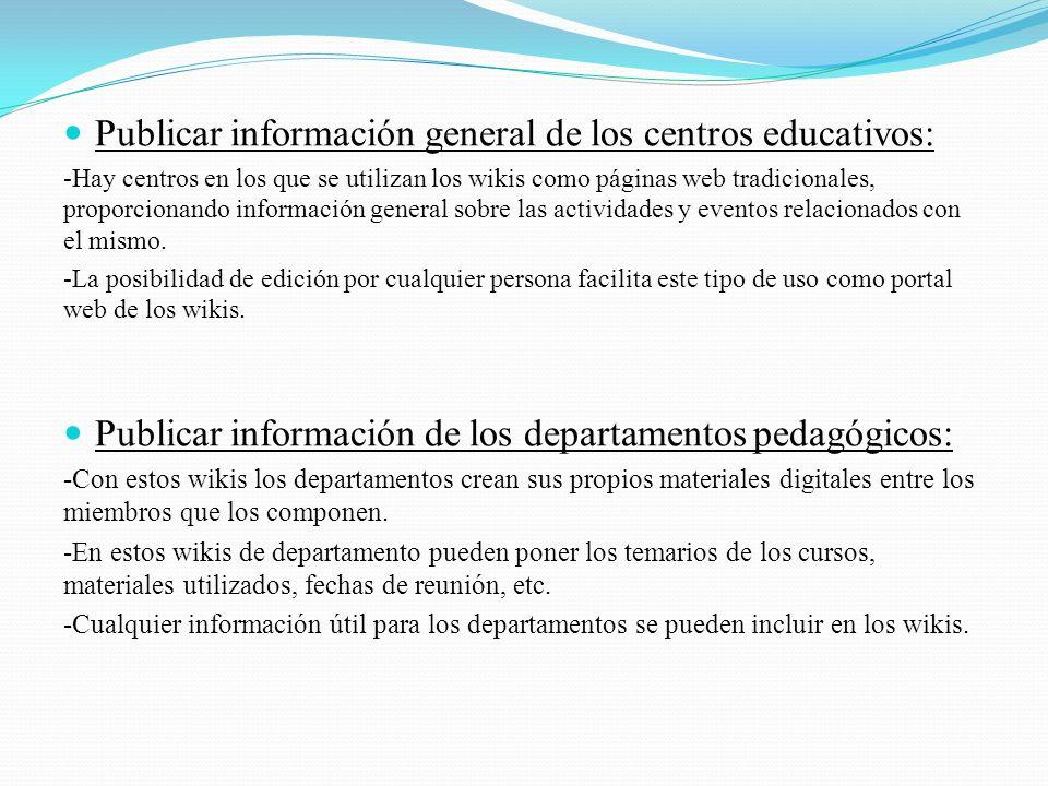 Publicar información general de los centros educativos: -Hay centros en los que se utilizan los wikis como páginas web tradicionales, proporcionando información general sobre las actividades y eventos relacionados con el mismo.