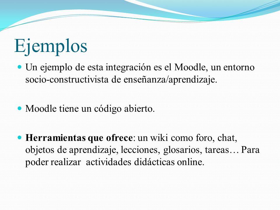 Ejemplos Un ejemplo de esta integración es el Moodle, un entorno socio-constructivista de enseñanza/aprendizaje.