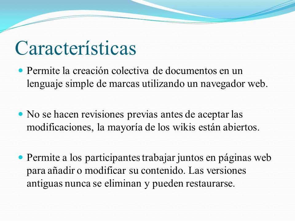 Características Permite la creación colectiva de documentos en un lenguaje simple de marcas utilizando un navegador web.