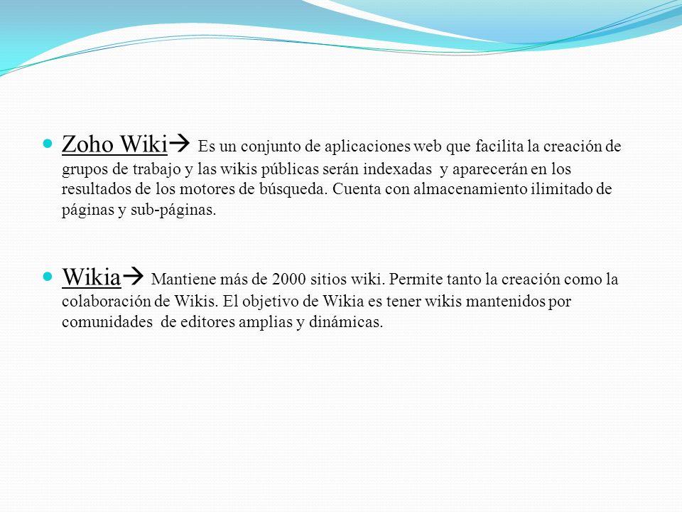 Zoho Wiki Es un conjunto de aplicaciones web que facilita la creación de grupos de trabajo y las wikis públicas serán indexadas y aparecerán en los resultados de los motores de búsqueda.