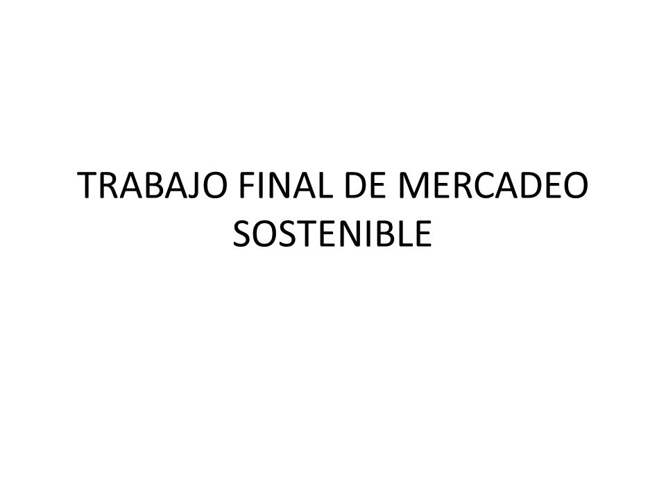 TRABAJO FINAL DE MERCADEO SOSTENIBLE