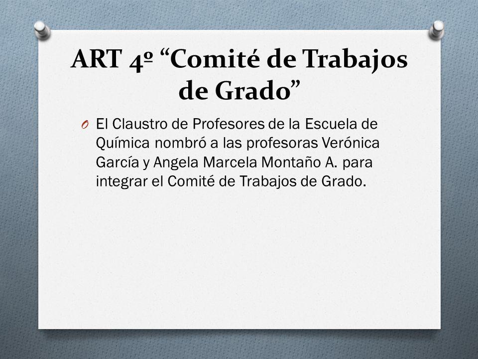 ART 4º Comité de Trabajos de Grado O El Claustro de Profesores de la Escuela de Química nombró a las profesoras Verónica García y Angela Marcela Monta