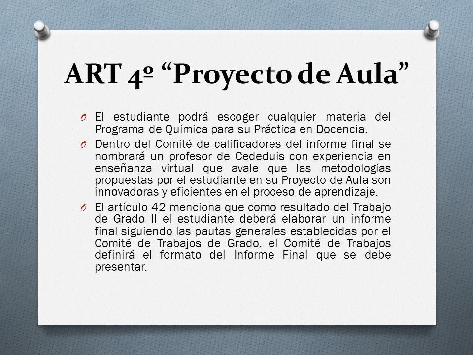 ART 4º Proyecto de Aula O El estudiante podrá escoger cualquier materia del Programa de Química para su Práctica en Docencia. O Dentro del Comité de c