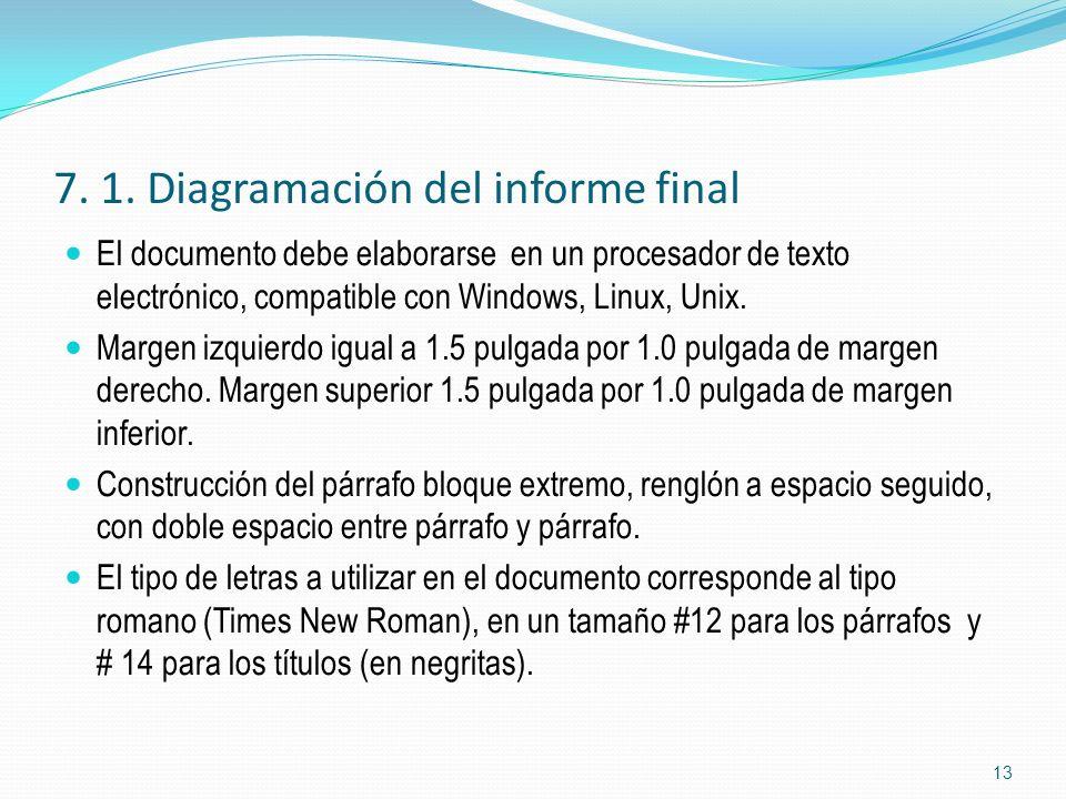 7. 1. Diagramación del informe final El documento debe elaborarse en un procesador de texto electrónico, compatible con Windows, Linux, Unix. Margen i
