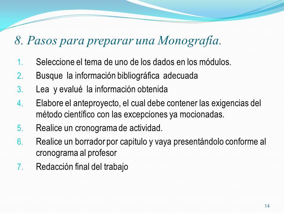 8. Pasos para preparar una Monografía. 1. Seleccione el tema de uno de los dados en los módulos. 2. Busque la información bibliográfica adecuada 3. Le