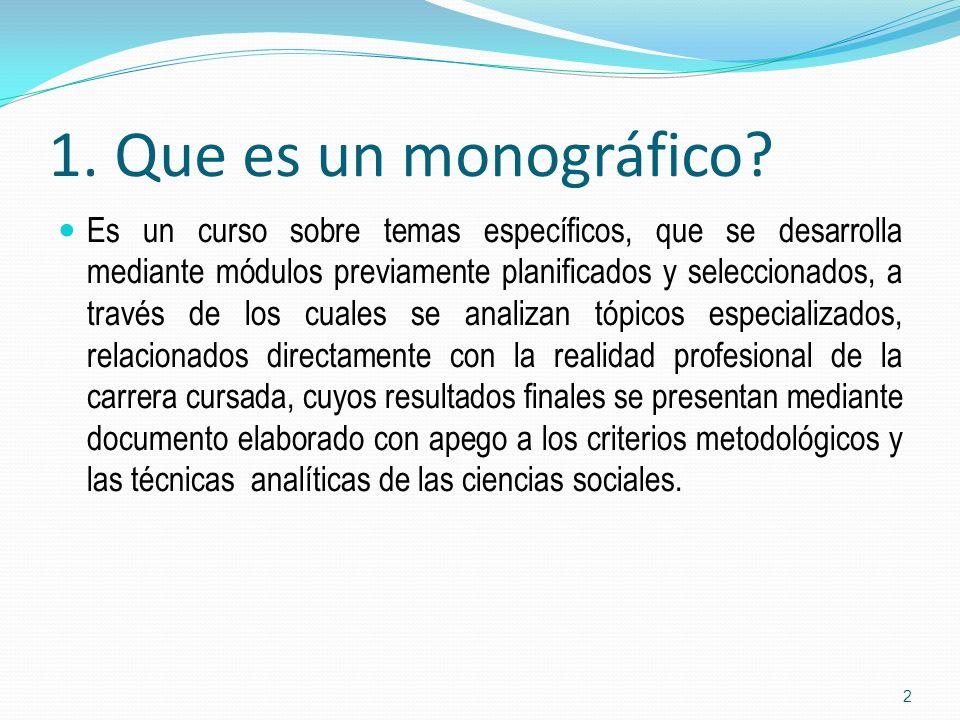 1. Que es un monográfico? Es un curso sobre temas específicos, que se desarrolla mediante módulos previamente planificados y seleccionados, a través d