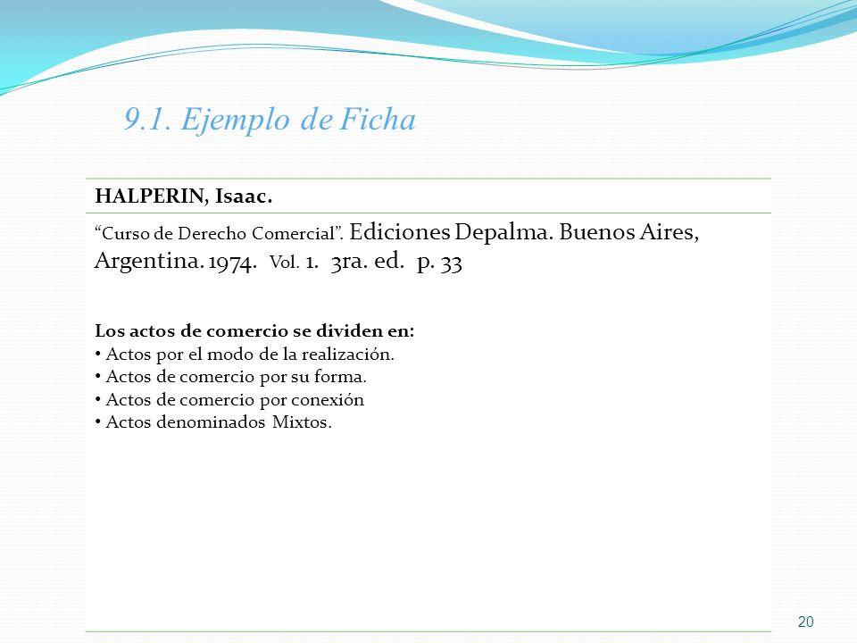 HALPERIN, Isaac. Curso de Derecho Comercial. Ediciones Depalma. Buenos Aires, Argentina. 1974. Vol. 1. 3ra. ed. p. 33 Los actos de comercio se dividen