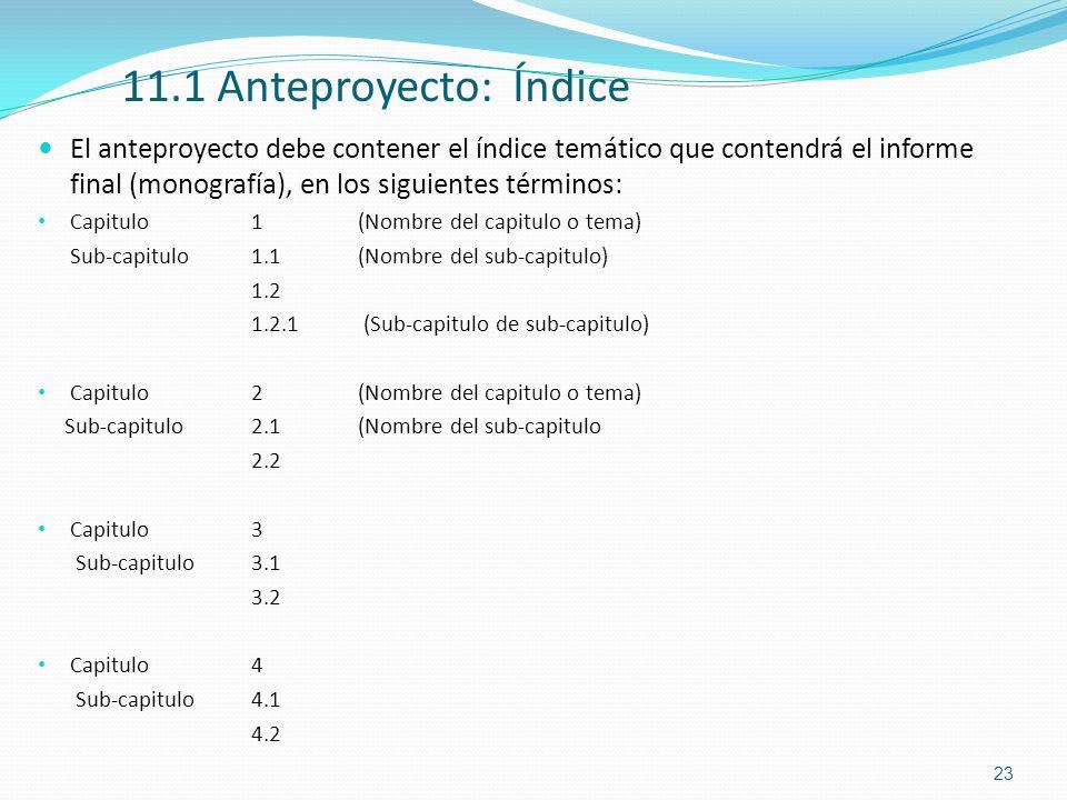 11.1 Anteproyecto: Índice El anteproyecto debe contener el índice temático que contendrá el informe final (monografía), en los siguientes términos: Ca