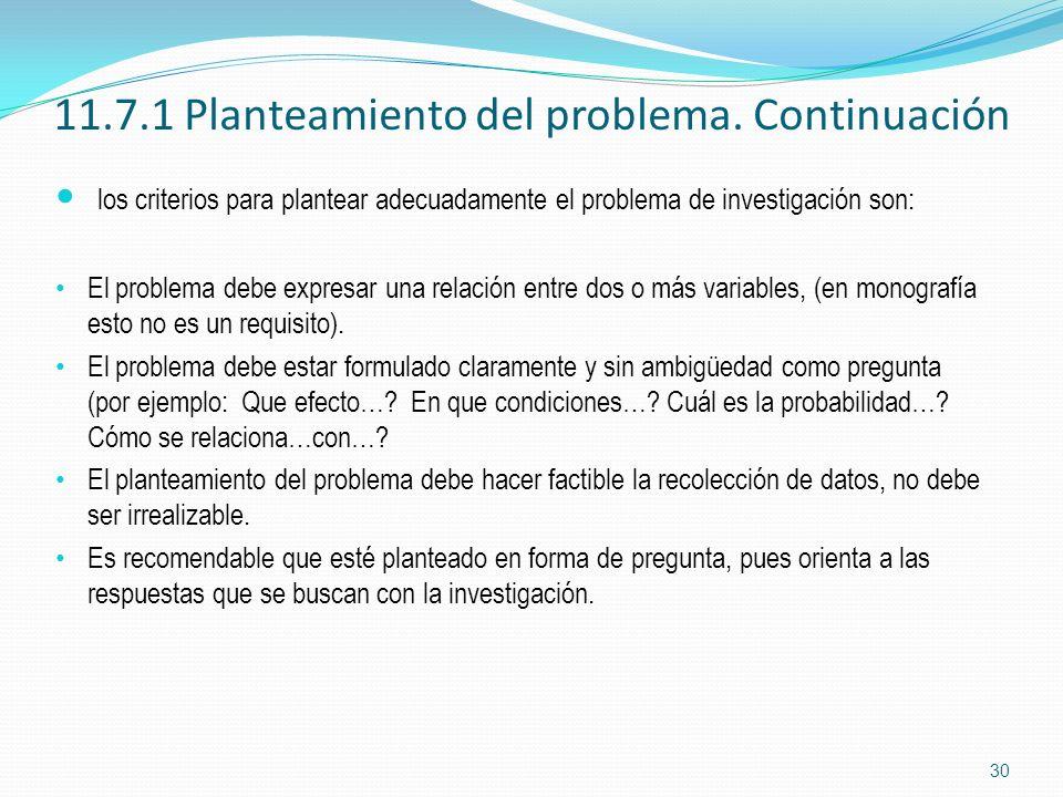 11.7.1 Planteamiento del problema. Continuación los criterios para plantear adecuadamente el problema de investigación son: El problema debe expresar