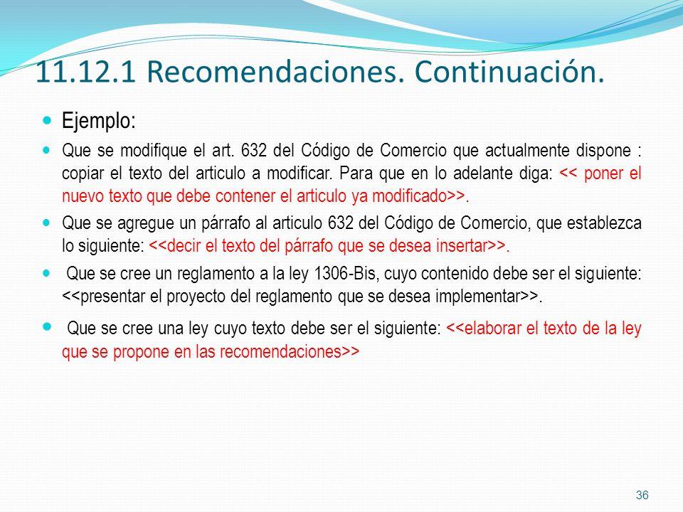11.12.1 Recomendaciones. Continuación. Ejemplo: Que se modifique el art. 632 del Código de Comercio que actualmente dispone : copiar el texto del arti