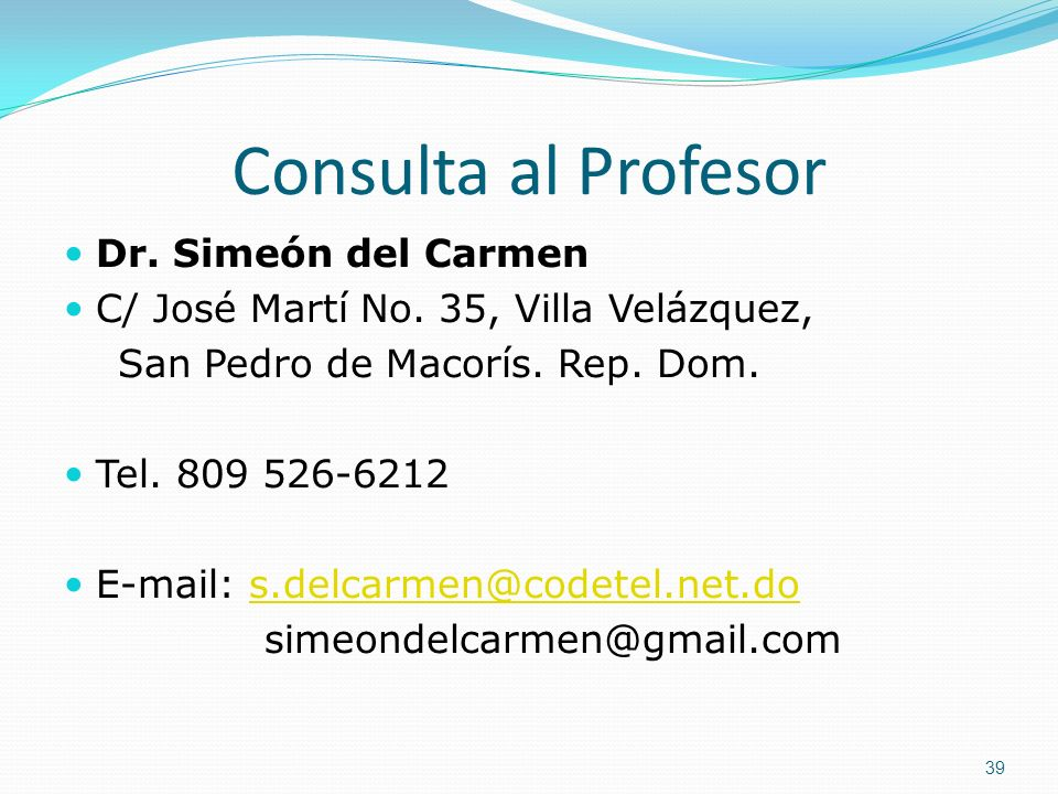 Consulta al Profesor Dr. Simeón del Carmen C/ José Martí No. 35, Villa Velázquez, San Pedro de Macorís. Rep. Dom. Tel. 809 526-6212 E-mail: s.delcarme