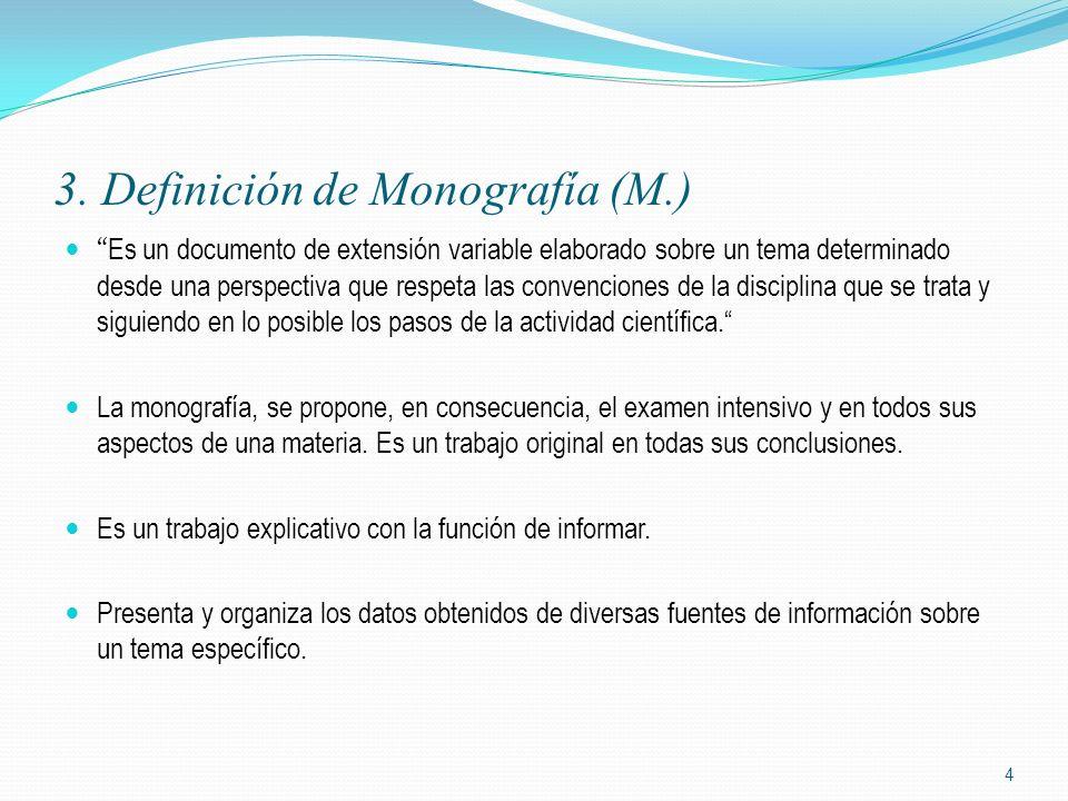 3. Definición de Monografía (M.) Es un documento de extensión variable elaborado sobre un tema determinado desde una perspectiva que respeta las conve