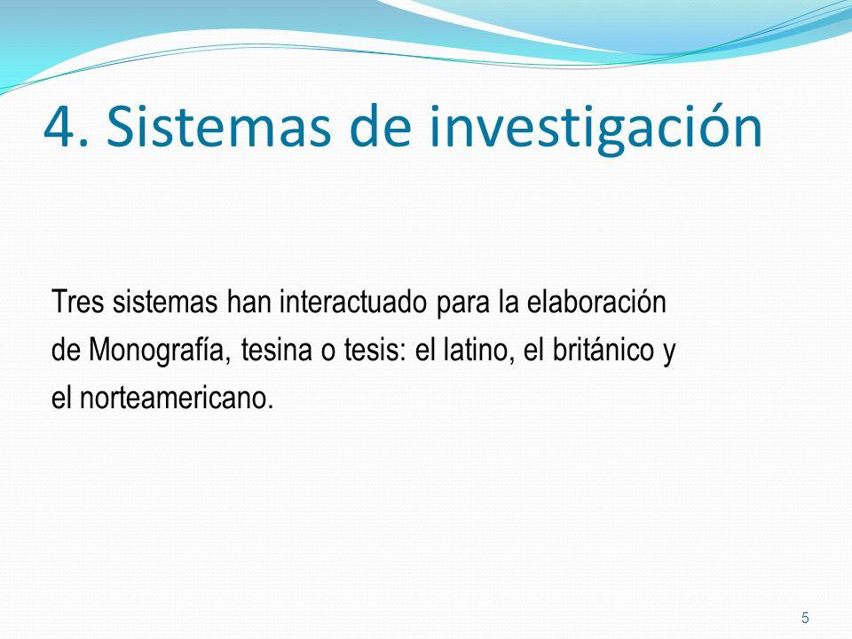 4. Sistemas de investigación Tres sistemas han interactuado para la elaboración de Monografía, tesina o tesis: el latino, el británico y el norteameri