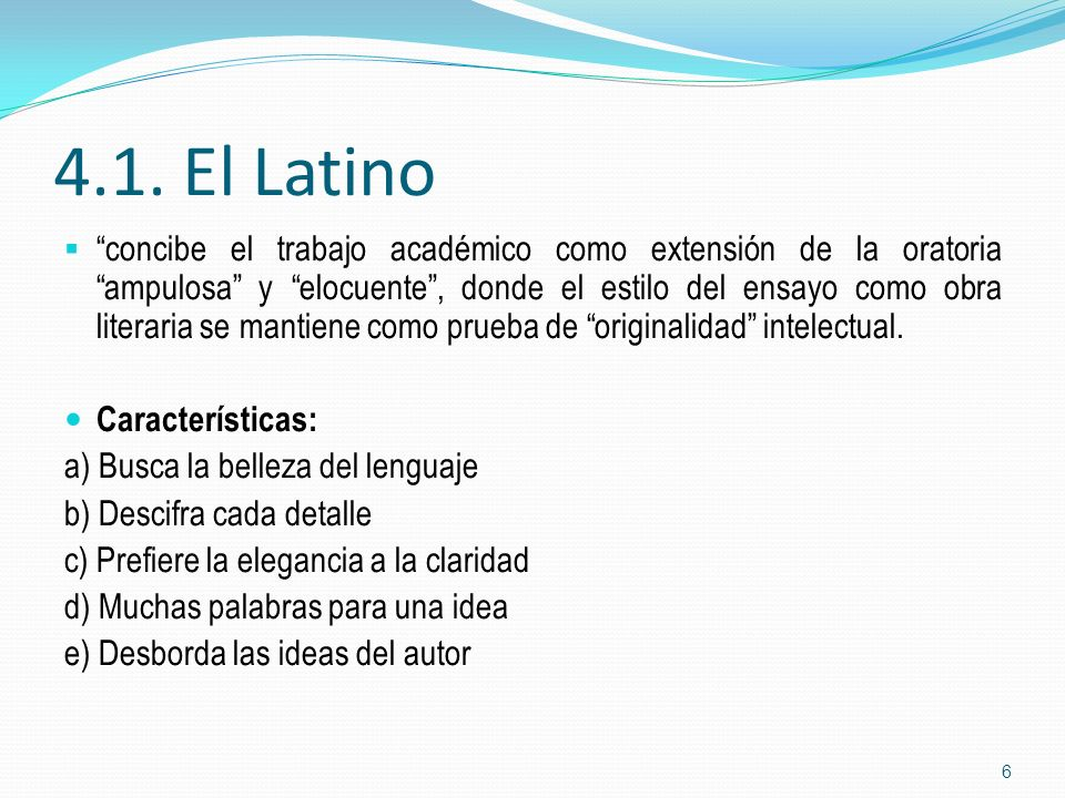4.1. El Latino concibe el trabajo académico como extensión de la oratoria ampulosa y elocuente, donde el estilo del ensayo como obra literaria se mant