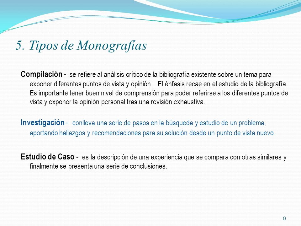 5. Tipos de Monografías Compilación - se refiere al análisis crítico de la bibliografía existente sobre un tema para exponer diferentes puntos de vist