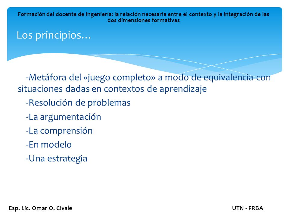 Los principios… Formación del docente de ingeniería: la relación necesaria entre el contexto y la integración de las dos dimensiones formativas Esp.