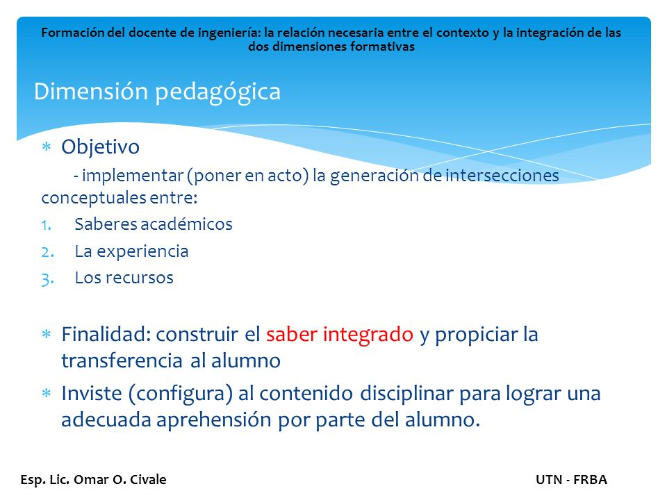 Dimensión Pedagógica Formación del docente de ingeniería: la relación necesaria entre el contexto y la integración de las dos dimensiones formativas Esp.