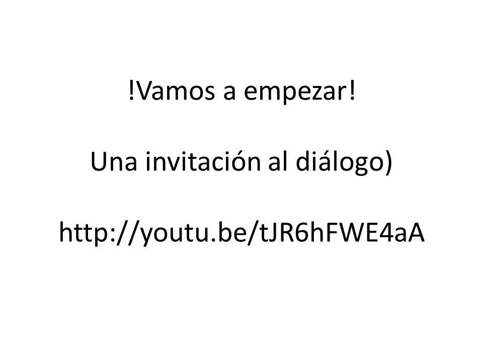 !Vamos a empezar! Una invitación al diálogo) http://youtu.be/tJR6hFWE4aA