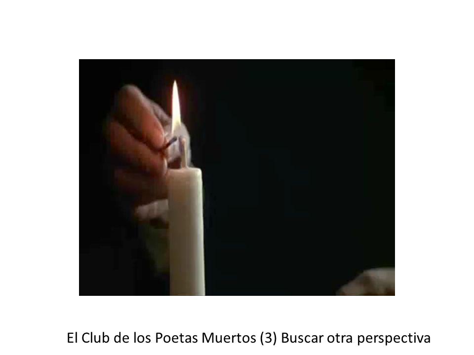 El Club de los Poetas Muertos (3) Buscar otra perspectiva