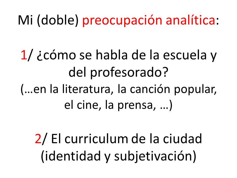 Mi (doble) preocupación analítica: 1/ ¿cómo se habla de la escuela y del profesorado.