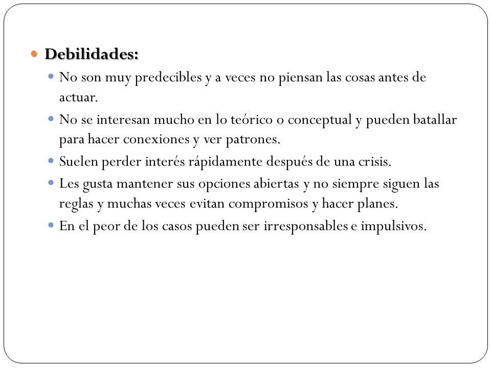 Debilidades: Debilidades: No son muy predecibles y a veces no piensan las cosas antes de actuar. No se interesan mucho en lo teórico o conceptual y pu