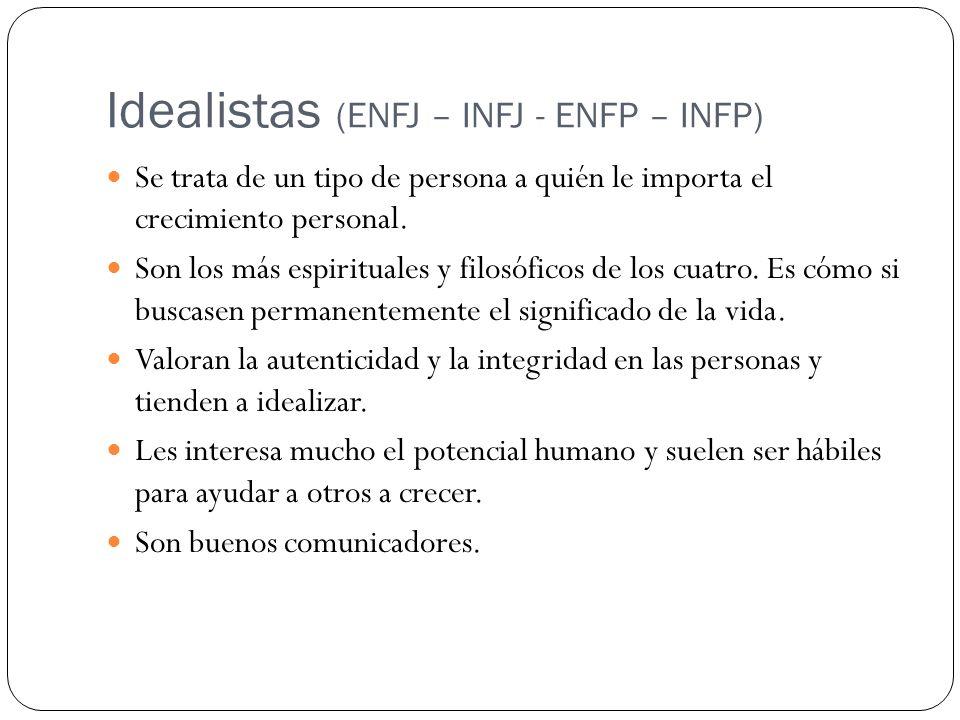 Idealistas (ENFJ – INFJ - ENFP – INFP) Se trata de un tipo de persona a quién le importa el crecimiento personal. Son los más espirituales y filosófic