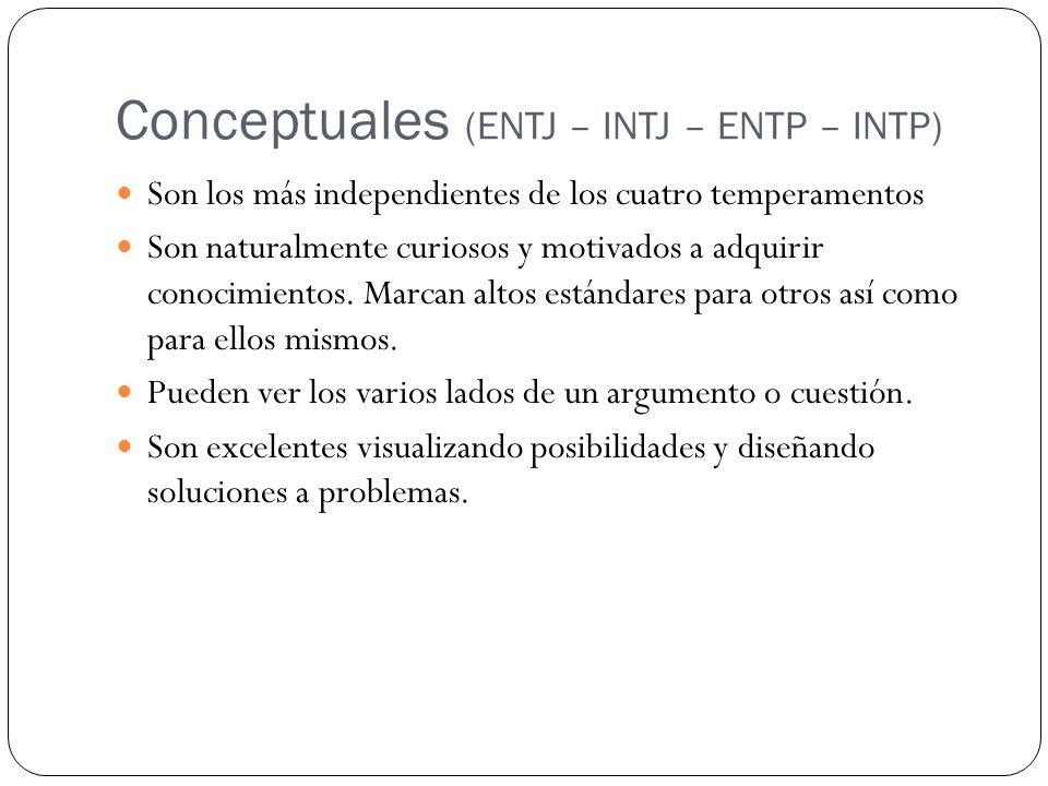 Conceptuales (ENTJ – INTJ – ENTP – INTP) Son los más independientes de los cuatro temperamentos Son naturalmente curiosos y motivados a adquirir conocimientos.