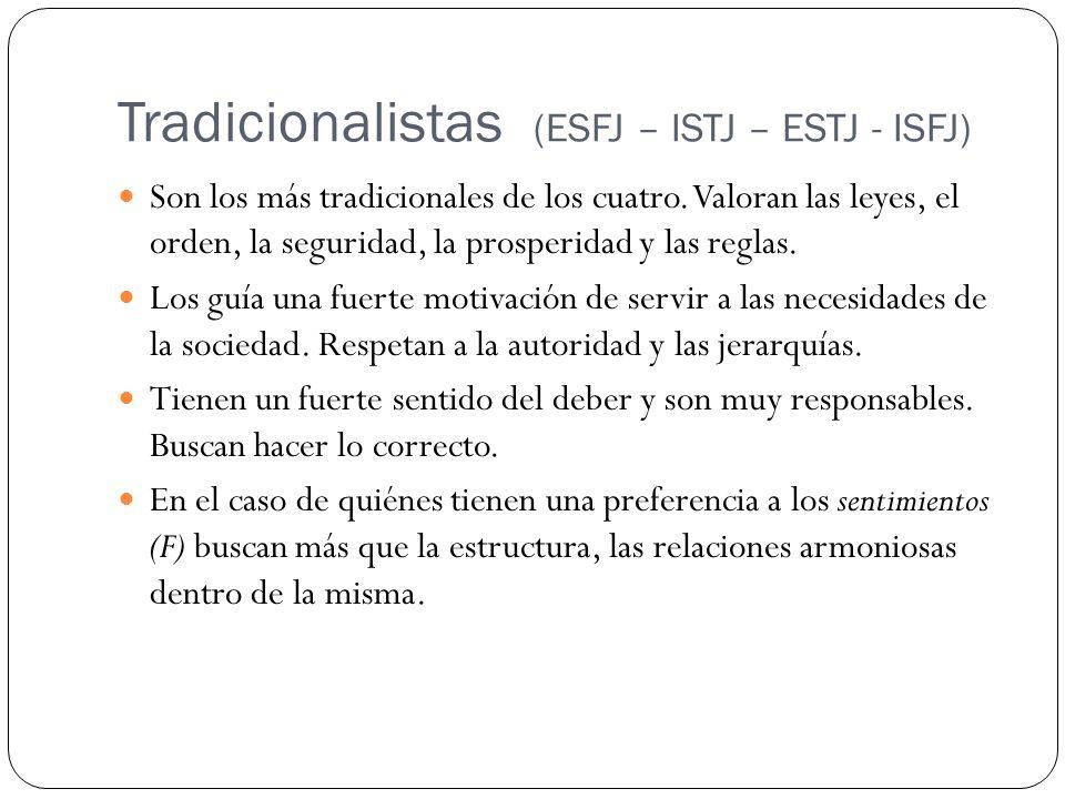 Tradicionalistas (ESFJ – ISTJ – ESTJ - ISFJ) Son los más tradicionales de los cuatro. Valoran las leyes, el orden, la seguridad, la prosperidad y las