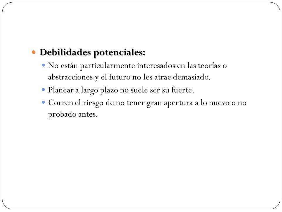 Debilidades potenciales: Debilidades potenciales: No están particularmente interesados en las teorías o abstracciones y el futuro no les atrae demasiado.