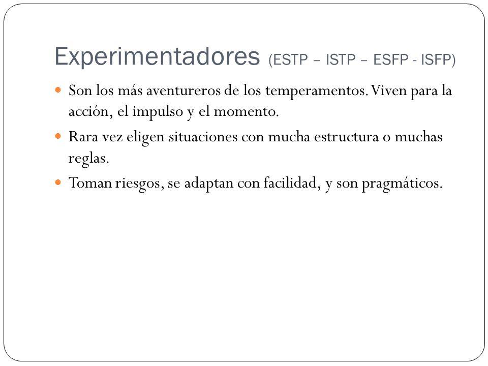 Experimentadores (ESTP – ISTP – ESFP - ISFP) Son los más aventureros de los temperamentos. Viven para la acción, el impulso y el momento. Rara vez eli