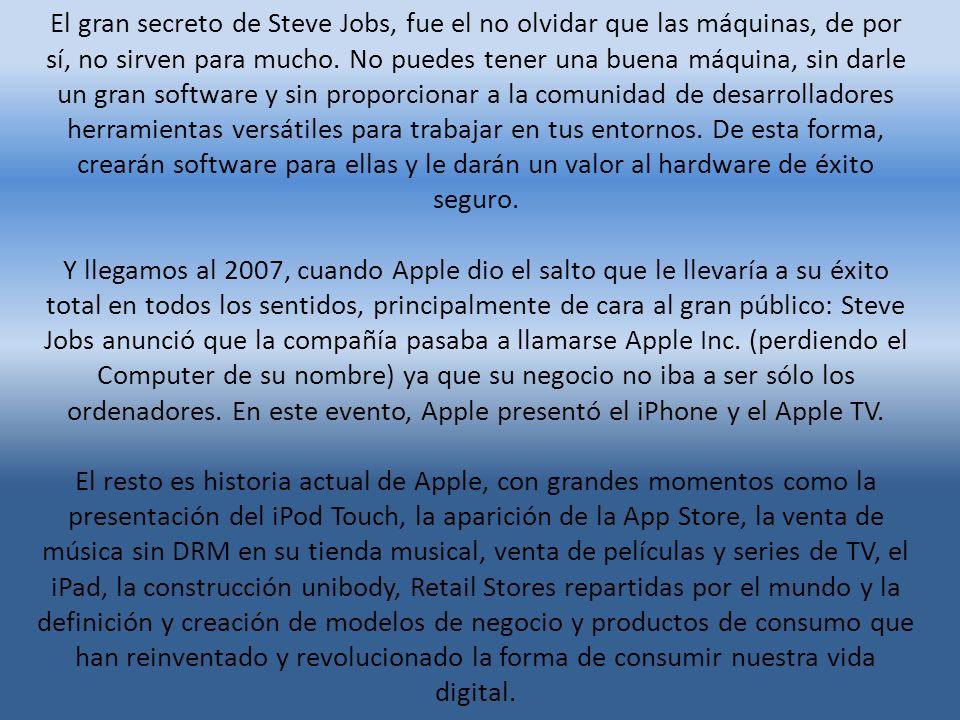 El gran secreto de Steve Jobs, fue el no olvidar que las máquinas, de por sí, no sirven para mucho. No puedes tener una buena máquina, sin darle un gr
