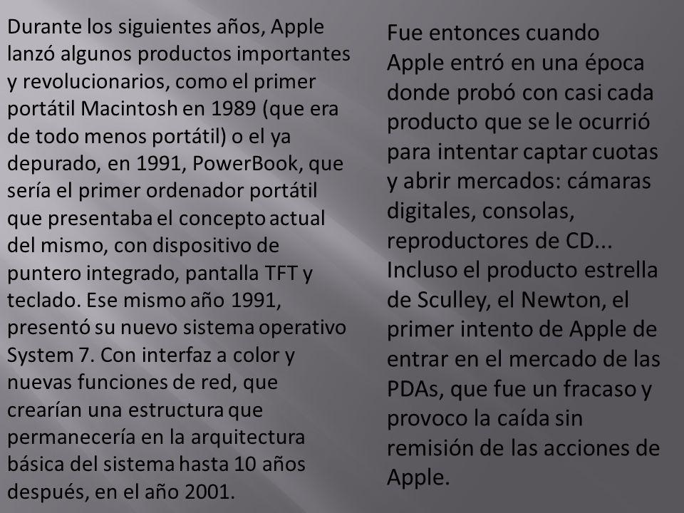 Durante los siguientes años, Apple lanzó algunos productos importantes y revolucionarios, como el primer portátil Macintosh en 1989 (que era de todo m