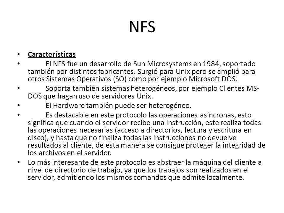 NFS Características El NFS fue un desarrollo de Sun Microsystems en 1984, soportado también por distintos fabricantes. Surgió para Unix pero se amplió