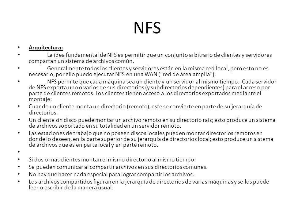 NFS Arquitectura: La idea fundamental de NFS es permitir que un conjunto arbitrario de clientes y servidores compartan un sistema de archivos común.