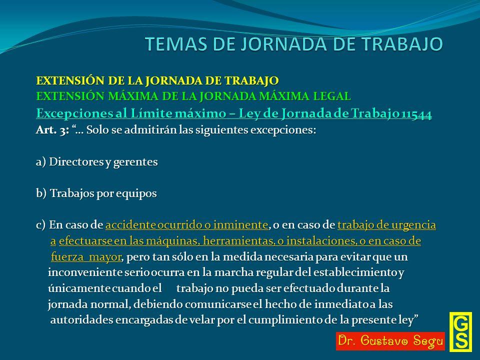 EXTENSIÓN DE LA JORNADA DE TRABAJO EXTENSIÓN MÁXIMA DE LA JORNADA MÁXIMA LEGAL Excepciones al Límite máximo – Ley de Jornada de Trabajo 11544 Art. 3: