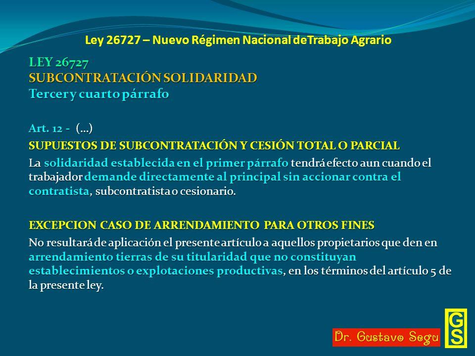 Ley 26727 – Nuevo Régimen Nacional deTrabajo Agrario LEY 26727 SUBCONTRATACIÓN SOLIDARIDAD Tercer y cuarto párrafo Art. 12 - (…) SUPUESTOS DE SUBCONTR