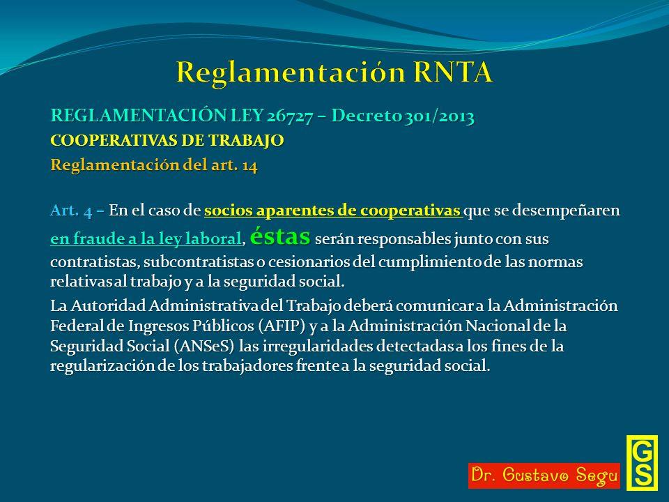 REGLAMENTACIÓN LEY 26727 – Decreto 301/2013 COOPERATIVAS DE TRABAJO Reglamentación del art. 14 Art. 4 – En el caso de socios aparentes de cooperativas
