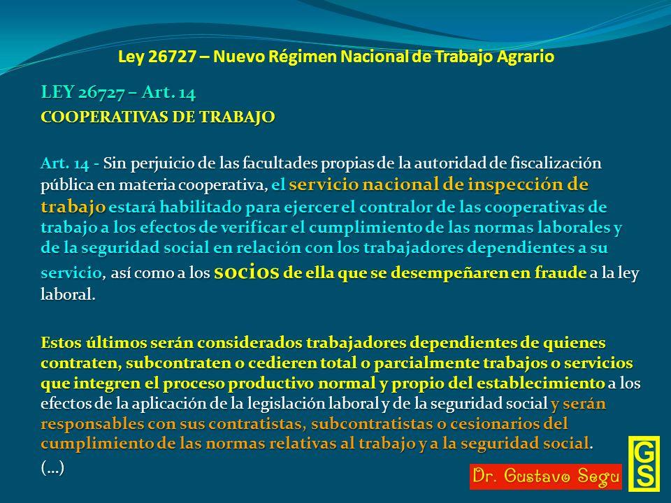 Ley 26727 – Nuevo Régimen Nacional de Trabajo Agrario LEY 26727 – Art. 14 COOPERATIVAS DE TRABAJO Art. 14 - Sin perjuicio de las facultades propias de