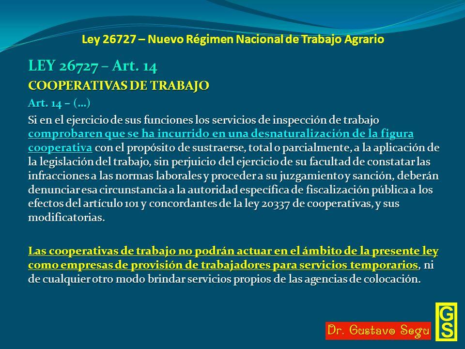 Ley 26727 – Nuevo Régimen Nacional de Trabajo Agrario LEY 26727 – Art. 14 COOPERATIVAS DE TRABAJO Art. 14 – (…) Si en el ejercicio de sus funciones lo