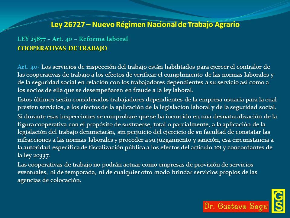 Ley 26727 – Nuevo Régimen Nacional de Trabajo Agrario LEY 25877 – Art. 40 – Reforma laboral COOPERATIVAS DE TRABAJO Art. 40- Los servicios de inspecci