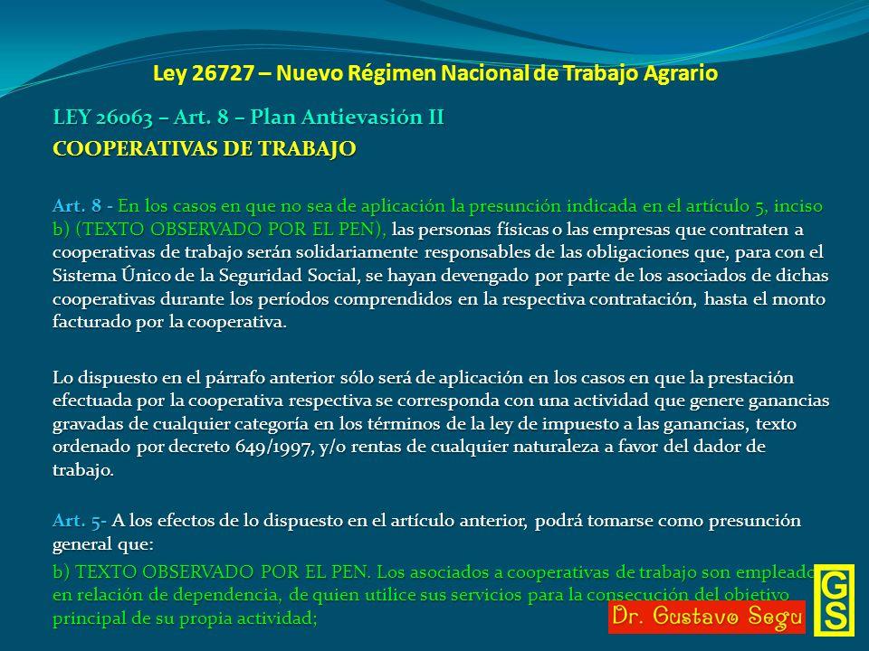 Ley 26727 – Nuevo Régimen Nacional de Trabajo Agrario LEY 26063 – Art. 8 – Plan Antievasión II COOPERATIVAS DE TRABAJO Art. 8 - En los casos en que no