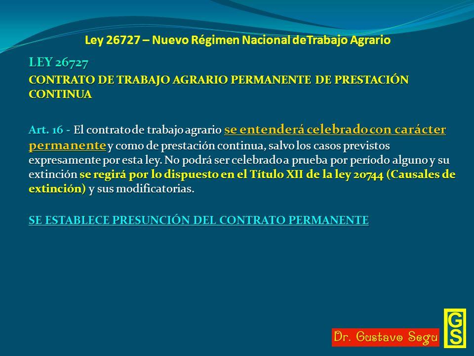 Ley 26727 – Nuevo Régimen Nacional deTrabajo Agrario LEY 26727 CONTRATO DE TRABAJO AGRARIO PERMANENTE DE PRESTACIÓN CONTINUA Art. 16 - El contrato de