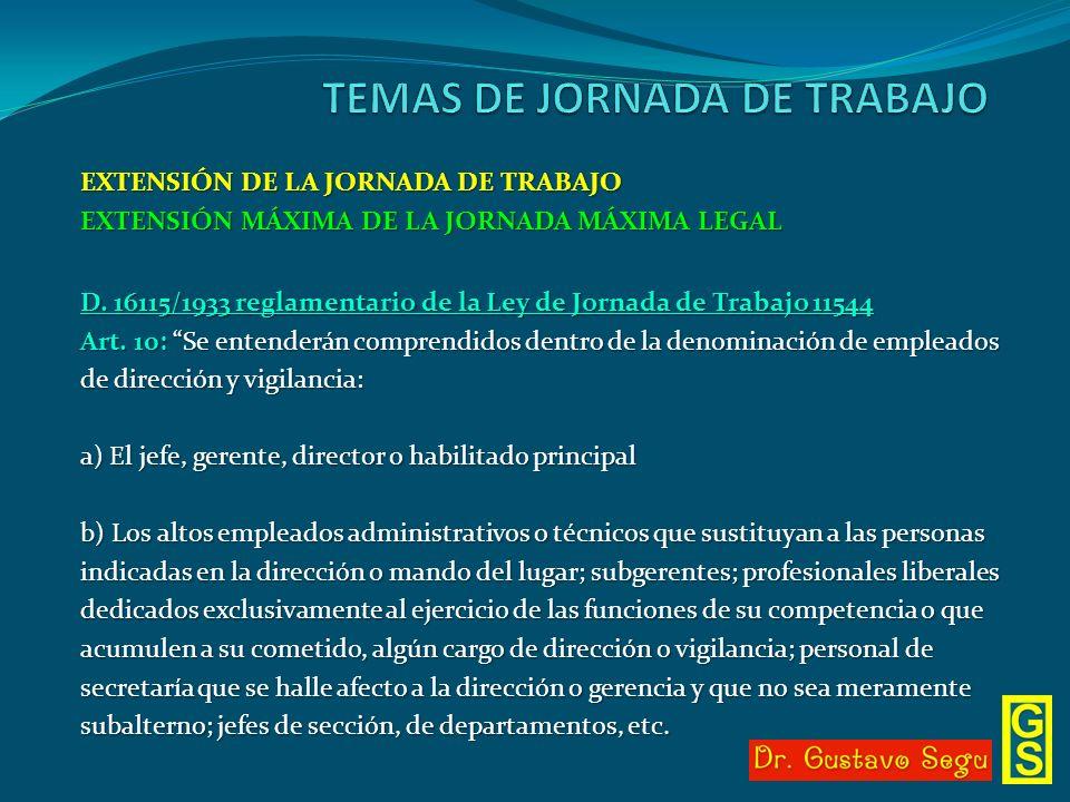 EXTENSIÓN DE LA JORNADA DE TRABAJO EXTENSIÓN MÁXIMA DE LA JORNADA MÁXIMA LEGAL D. 16115/1933 reglamentario de la Ley de Jornada de Trabajo 11544 Art.