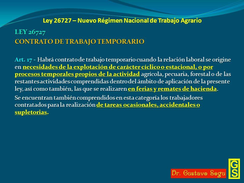 Ley 26727 – Nuevo Régimen Nacional de Trabajo Agrario LEY 26727 CONTRATO DE TRABAJO TEMPORARIO Art. 17 - Habrá contrato de trabajo temporario cuando l