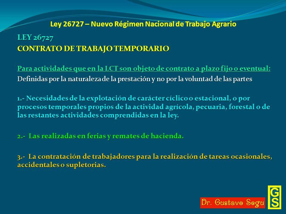 Ley 26727 – Nuevo Régimen Nacional de Trabajo Agrario LEY 26727 CONTRATO DE TRABAJO TEMPORARIO Para actividades que en la LCT son objeto de contrato a