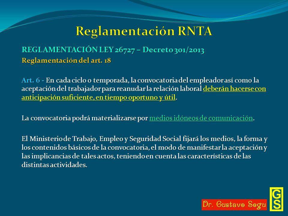 REGLAMENTACIÓN LEY 26727 – Decreto 301/2013 Reglamentación del art. 18 Art. 6 - En cada ciclo o temporada, la convocatoria del empleador así como la a