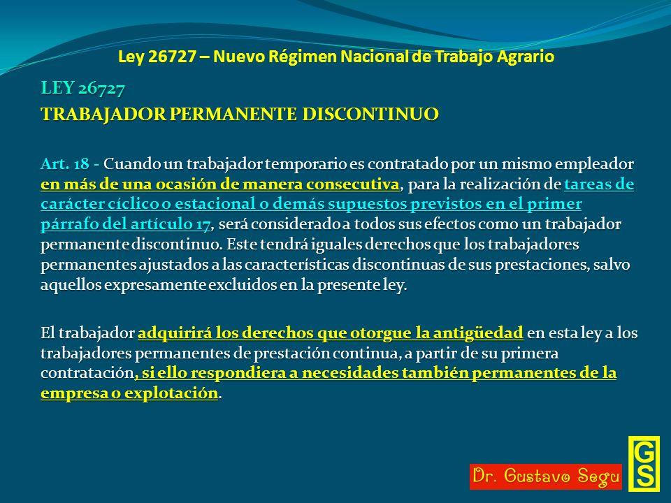 Ley 26727 – Nuevo Régimen Nacional de Trabajo Agrario LEY 26727 TRABAJADOR PERMANENTE DISCONTINUO Art. 18 - Cuando un trabajador temporario es contrat